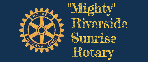 THE MIGHTY RIVERSIDE SUNRISE ROTARY CLUB